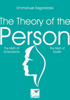 The Theory of the Person, Emmanuel Xagorarakis, Saita publications, August 2016, ISBN: 978-618-5147-85-3 Download it for free at: www.saitabooks.eu/2016/08/ebook.206.html