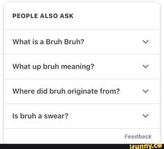 memes — iFunny PEOPLE ALSO ASK What bruh meaning? v Where did bruh originate from? v ls bruh a swear? v – popular memes on the site PEOPLE ALSO ASK What bruh meaning? v Where did bruh originate from? v ls bruh a swear? v – popular memes on the site Allegedly, Popular Memes, Meant To Be, Spicy, Give It To Me, Jokes, Internet, Google, Funny Stuff