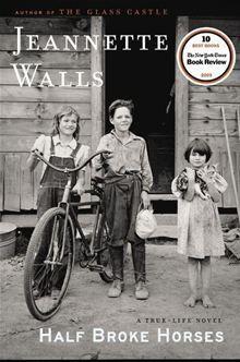 Half Broke Horses: A True-Life Novel By Jeannette Walls (Very Interesting Read)