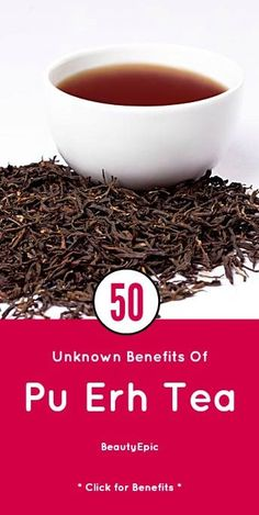 50 Unknown Pu Erh Tea Benefits For Health: The Chinese people believes that Pu erh tea has greater and really effective health benefits than other teas available.