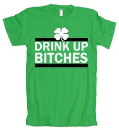 TeeShirtPalace Drink Up Bitches St. Patricks Day American Apparel T-Shirt X-Large Green
