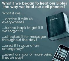 I think the world would be a much better place. Cell phones are such a distraction from God. If you just think about it...imagine using your Bible as often as you use your phone. Eye opener..