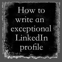 How to Write an Exceptional LinkedIn Profile, by www.GhostTweeting.com