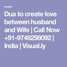 Dua to create love between husband and Wife | Call Now +91-9748298092 | India | Visual.ly