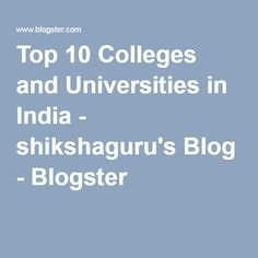 Top 10 Colleges and Universities in India - shikshaguru's Blog - Blogster