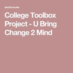 College Toolbox Project - U Bring Change 2 Mind Toolbox, Mindfulness, College, Bring It On, Change, Tool Box, University, Consciousness, Colleges