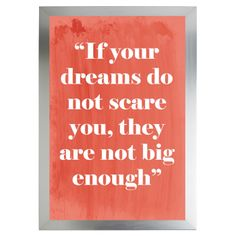 If your dreams don't scare you then they are not big enough.