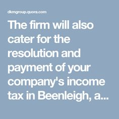 The firm will also cater for the resolution and payment of your company's income tax in Beenleigh, as well as the submission of tax returns to the relevant governmental institutions.