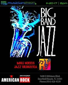 MUSICIANSTREAM.COM**  Thursday - November 30th, 2017**  BIG BAND JAZZ NIGHT Featuring MIKE NORRIS JAZZ ORCHESTRA!**  LIVE from the AMERICAN ROCK BAR & GRILL in Deerfield Beach, Florida!**  WATCH the LIVE STREAMCAST starting at 8 PM on the AMERICAN ROCK channel on MUSICIANSTREAM.COM!