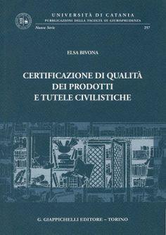 Certificazione di qualità dei prodotti e tutele civilistiche / Elsa Bivona. - Torino : Giapichelli, 2012