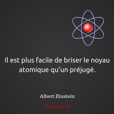 """Albert Einstein """"Il est plus facile de briser le noyau atomique qu'un préjugé."""""""