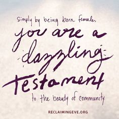 Feeling like a dazzling testament? You should because you are.  #ReclaimingEve