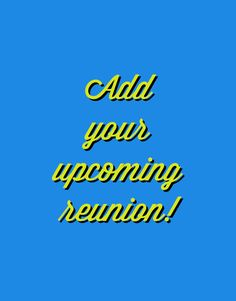 Add your reunion to the list! It's free and can get your reunion announcement to a wider audience.