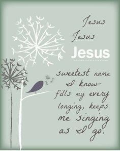 Jesus  Jesus  Jesus  Sweetest name I know  8 by 10 print