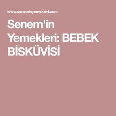 Senem'in Yemekleri: BEBEK BİSKÜVİSİ