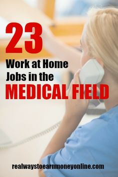 Here's a list of 23 work at home jobs in the medical field.