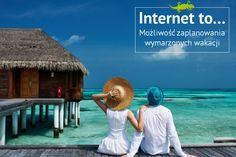 #Internet to... możliwość zaplanowania wymarzonych wakacji.