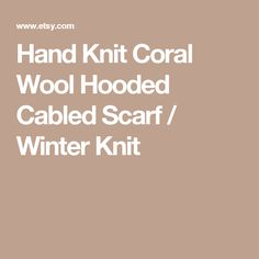 Hand Knit Coral Wool Hooded Cabled Scarf / Winter Knit