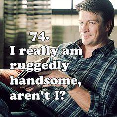 I really am ruggedly handsome, aren't I?