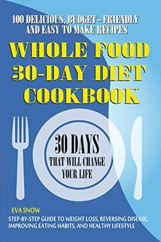30-Day Whole Food Diet Cookbook: 100 Delicious, Easy and Budget-Friendly Recipes (Step-by-Step Guide to Weight Loss, Reversing Disease, Improving Eating Habits, and Healthy Lifestyle) #Free #Kindle #diets