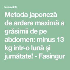 Metoda japoneză de ardere maximă a grăsimii de pe abdomen: minus 13 kg într-o lună și jumătate! - Fasingur Diet, The Body