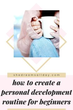 How to create a personal development routine for beginners, to better your productivity, improve your mindset and make it possible for you to achieve your goals and live your dream life.