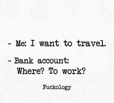 Me: I want to travel