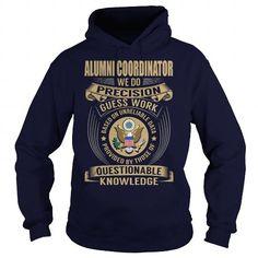 Alumni Coordinator We Do Precision Guess Work Knowledge T Shirts, Hoodie. Shopping Online Now ==► https://www.sunfrog.com/Jobs/Alumni-Coordinator--Job-Title-106893788-Navy-Blue-Hoodie.html?41382