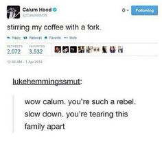 Dang Calum, such a rebel.