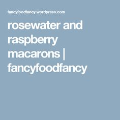 rosewater and raspberry macarons | fancyfoodfancy