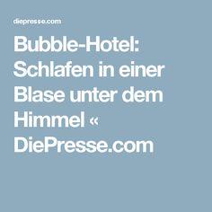 Bubble-Hotel: Schlafen in einer Blase unter dem Himmel « DiePresse.com