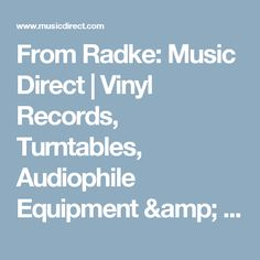 From Radke: Music Direct | Vinyl Records, Turntables, Audiophile Equipment & Accessories