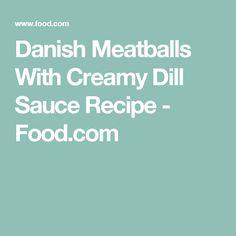 Danish Meatballs With Creamy Dill Sauce Recipe - Food.com
