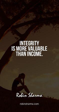 Integrity is more valuable than income. #robinsharma @robinsharma