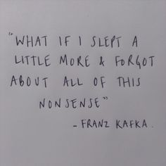 What if I slept a little more & forgot about all this nonsense. | Franz Kafka Picture Quotes | Quoteswave
