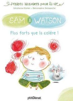 Sam et Watson plus forts que la colère (petites histoires pour la vie)