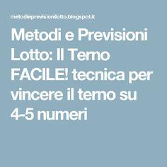 Metodi e Previsioni Lotto: Il Terno FACILE! tecnica per vincere il terno su 4-5 numeri