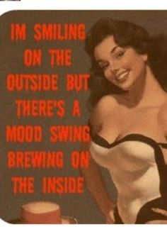 Always a mood swing brewing during menopause, right?