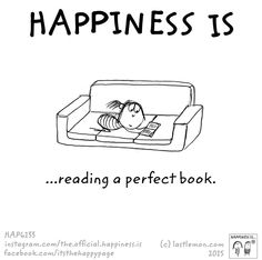Happiness is reading a perfect book.