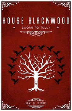 House Blackwood  Sigil - A White Weirwood Tree surrounded by a flock of Ravens  Sworn to House Tully