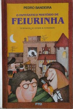 O Fantástico Mistério de Feiurinha, Pedro Bandeira | 40 livros que vão fazer você morrer de saudades da infância