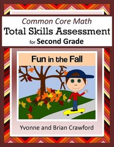 For 2nd grade - The Common Core Math Total Skills Assessment: Fun in the Fall is a collection of math problems targeted toward specific Common Core standards for the second grade with a fun autumn theme. $