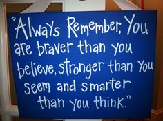 Remember, You are braver than you believe, stronger than you seem and smarter than you think. Cute Quotes, Great Quotes, Quotes To Live By, Funny Quotes, Inspirational Quotes, Cool Words, Wise Words, Painting Quotes, Canvas Quotes