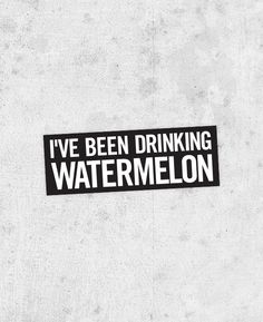 """Beyonce Lyric Sticker!  """"I've been drinking watermelon"""" drunk in love, jay-z, Beyoncé Knowles, crazy in love on Etsy, $3.43"""