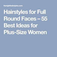 Hairstyles for Full Round Faces – 55 Best Ideas for Plus-Size Women