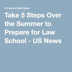 Take 5 Steps Over the Summer to Prepare for Law School - US News