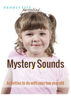 Productive Parenting: Preschool Activities - Mystery Sounds - Early Two-Year Old Activities