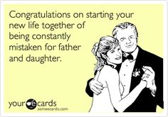 Congratulations on starting your new life together of being constantly mistaken for father and daughter. - Haha! Love you Eric ;)