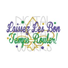 Mardi Gras Laissez Les Bon Embroidery Design for 4x4 5x7 and 6x10 inch hoops. Let the good times roll! Instant download. ITEM# LLBTR01 by DigitalThreadWorks on Etsy