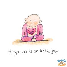 *Today's Buddha Doodle* - Inside Job ~ Happiness is an inside job!